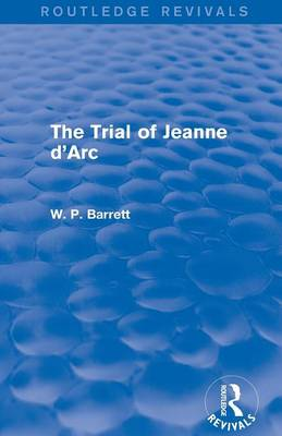 The Trial of Jeanne d'Arc - Routledge Revivals (Paperback)