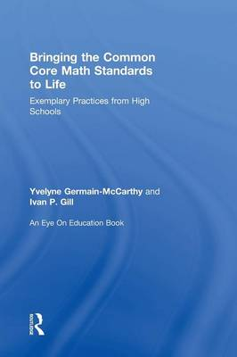 Bringing the Common Core Math Standards to Life: Exemplary Practices from High Schools (Hardback)