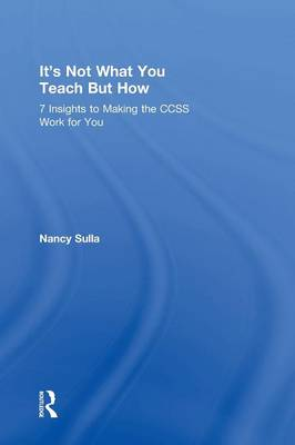 It's Not What You Teach But How: 7 Insights to Making the CCSS Work for You (Hardback)