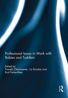 Professional Issues in Work with Babies and Toddlers (Hardback)