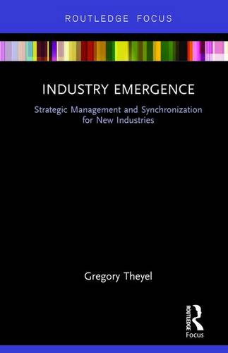Industry Emergence: Strategic Management and Synchronization for New Industries (Hardback)