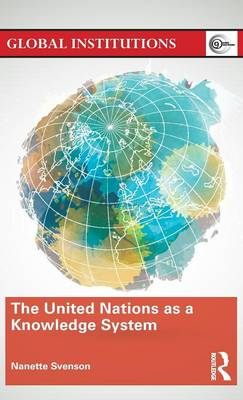 The United Nations as a Knowledge System - Global Institutions (Hardback)