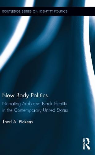 New Body Politics: Narrating Arab and Black Identity in the Contemporary United States (Hardback)