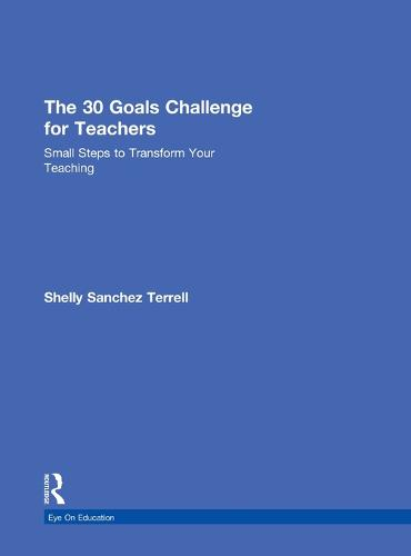The 30 Goals Challenge for Teachers: Small Steps to Transform Your Teaching (Hardback)