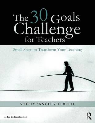 The 30 Goals Challenge for Teachers: Small Steps to Transform Your Teaching (Paperback)