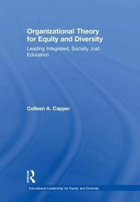 Organizational Theory for Equity and Diversity: Leading Integrated, Socially Just Education - Educational Leadership for Equity and Diversity (Hardback)