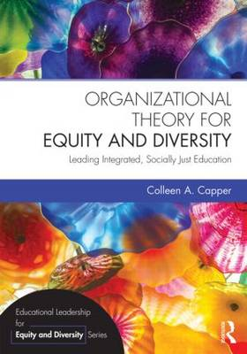 Organizational Theory for Equity and Diversity: Leading Integrated, Socially Just Education - Educational Leadership for Equity and Diversity (Paperback)