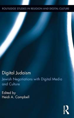 Digital Judaism: Jewish Negotiations with Digital Media and Culture - Routledge Studies in Religion and Digital Culture (Hardback)