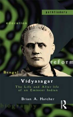 Vidyasagar: The Life and After-life of an Eminent Indian - Pathfinders (Paperback)