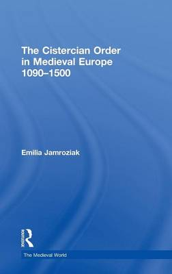 The Cistercian Order in Medieval Europe: 1090-1500 - The Medieval World (Hardback)