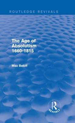 The Age of Absolutism: 1660-1815 - Routledge Revivals (Hardback)