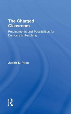 The Charged Classroom: Predicaments and Possibilities for Democratic Teaching (Hardback)