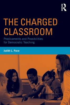 The Charged Classroom: Predicaments and Possibilities for Democratic Teaching (Paperback)