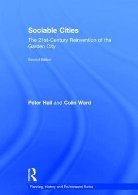 Sociable Cities: The 21st-Century Reinvention of the Garden City - Planning, History and Environment Series (Hardback)
