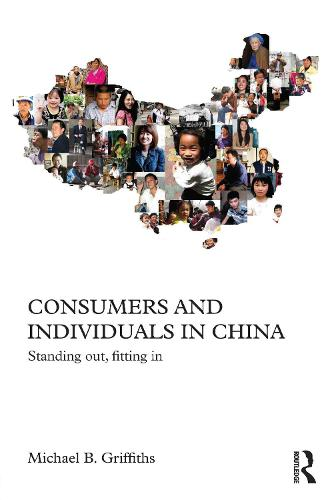 Consumers and Individuals in China: Standing Out, Fitting In - Chinese Worlds (Paperback)