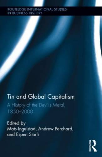 "Tin and Global Capitalism, 1850-2000: A History of ""the Devil's Metal"" - Routledge International Studies in Business History (Hardback)"