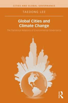 Global Cities and Climate Change: The Translocal Relations of Environmental Governance (Hardback)