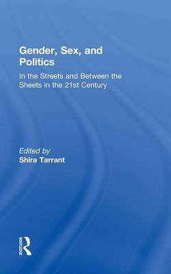 Gender, Sex, and Politics: In the Streets and Between the Sheets in the 21st Century (Hardback)