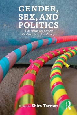Gender, Sex, and Politics: In the Streets and Between the Sheets in the 21st Century (Paperback)