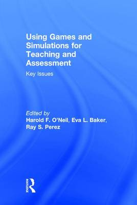 Using Games and Simulations for Teaching and Assessment: Key Issues (Hardback)