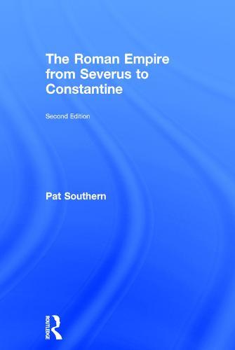 The Roman Empire from Severus to Constantine (Hardback)