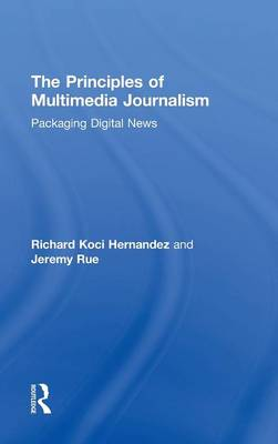 The Principles of Multimedia Journalism: Packaging Digital News (Hardback)
