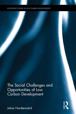 The Social Challenges and Opportunities of Low Carbon Development - Routledge Studies in Low Carbon Development (Hardback)