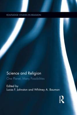 Science and Religion: One Planet, Many Possibilities - Routledge Studies in Religion (Hardback)