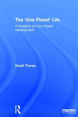 The 'One Planet' Life: A Blueprint for Low Impact Development (Hardback)
