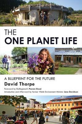 The 'One Planet' Life: A Blueprint for Low Impact Development (Paperback)
