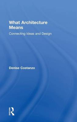 What Architecture Means: Connecting Ideas and Design (Hardback)