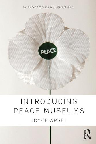 Introducing Peace Museums - Routledge Research in Museum Studies (Hardback)