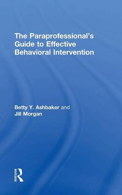 The Paraprofessional's Guide to Effective Behavioral Intervention (Hardback)