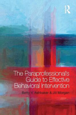 The Paraprofessional's Guide to Effective Behavioral Intervention (Paperback)