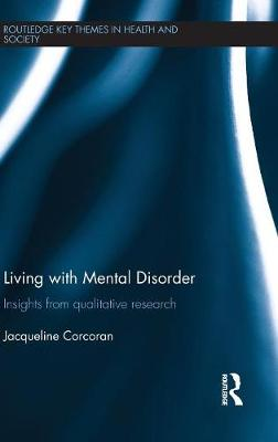 Living with Mental Disorder: Insights from Qualitative Research - Routledge Key Themes in Health and Society (Hardback)