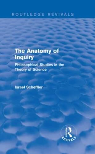 The Anatomy of Inquiry: Philosophical Studies in the Theory of Science - Routledge Revivals (Hardback)