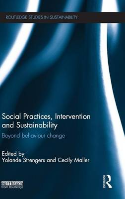 Social Practices, Intervention and Sustainability: Beyond behaviour change - Routledge Studies in Sustainability (Hardback)