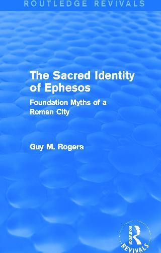 The Sacred Identity of Ephesos: Foundation Myths of a Roman City (Hardback)