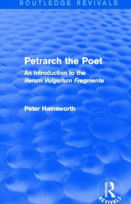 Petrarch the Poet: An Introduction to the 'Rerum Vulgarium Fragmenta' - Routledge Revivals (Hardback)