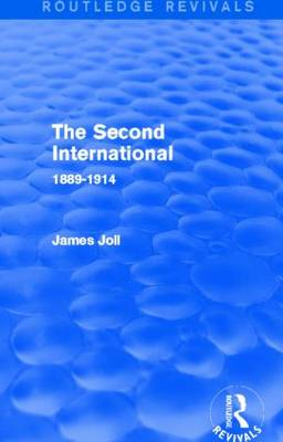 The Second International: 1889-1914 - Routledge Revivals (Paperback)