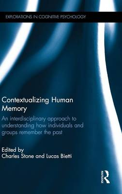 Cover Contextualizing Human Memory: An interdisciplinary approach to understanding how individuals and groups remember the past - Explorations in Cognitive Psychology