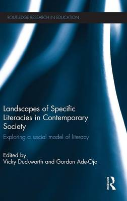Landscapes of Specific Literacies in Contemporary Society: Exploring a social model of literacy - Routledge Research in Education (Hardback)