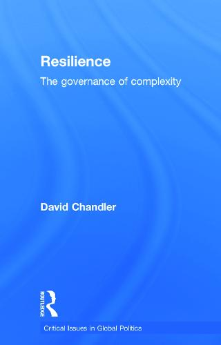 Resilience: The Governance of Complexity - Critical Issues in Global Politics (Hardback)