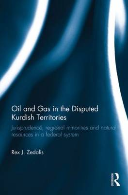 Oil and Gas in the Disputed Kurdish Territories: Jurisprudence, Regional Minorities and Natural Resources in a Federal System (Paperback)