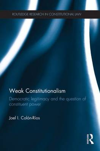 Weak Constitutionalism: Democratic Legitimacy and the Question of Constituent Power (Paperback)