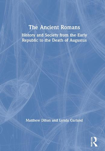The Ancient Romans: A Social and Political History from the Early Republic to the Death of Augustus (Hardback)