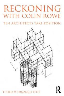 Reckoning with Colin Rowe: Ten Architects Take Position (Paperback)