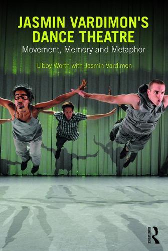 Jasmin Vardimon's Dance Theatre: Movement, memory and metaphor (Paperback)