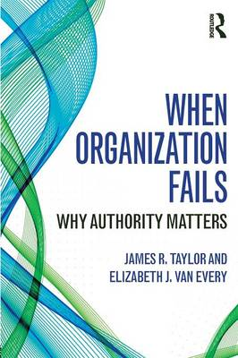 When Organization Fails: Why Authority Matters (Paperback)