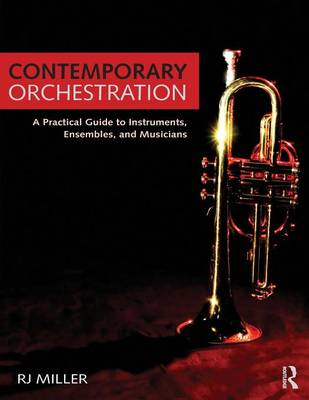 Contemporary Orchestration: A Practical Guide to Instruments, Ensembles, and Musicians (Paperback)